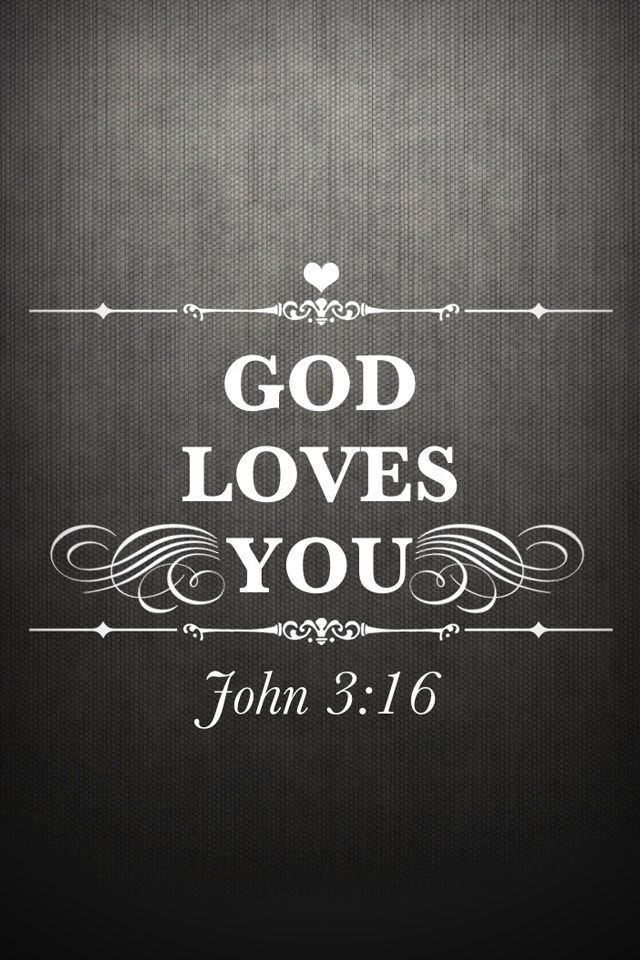 God Is Love Wallpaper For Mobile : John 3:16 - God Loves You - christian iPhone Wallpaper - Lock screen Background Inspiration ...