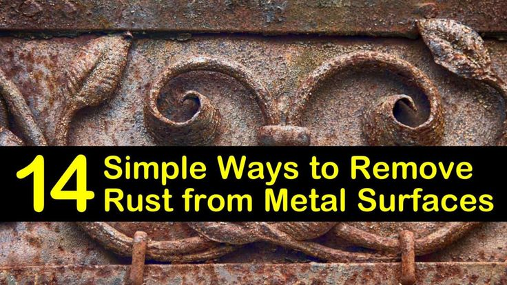 14 Simple Ways to Remove Rust from Metal Surfaces in 2020