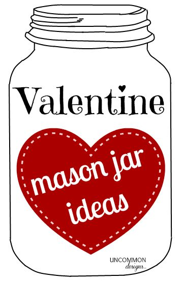 So many sweet and adorable mason jar ideas for Valentine's Day!   #ValentinesDay  #MasonJars via www.uncommondesignsonline.com