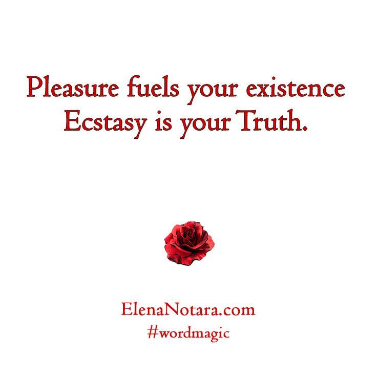 Pleasure - Inspirational Quotes, Ways to Better Life, #WordMagic, Elena Notara, Ecstasy, Self-Love
