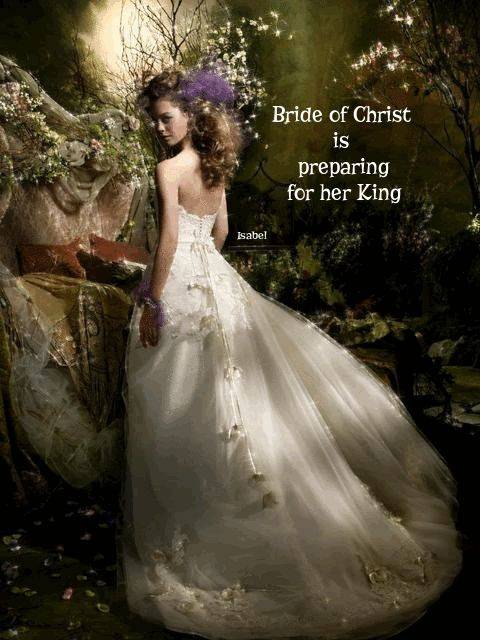Bride of Christ is preparing for her King. ~Isabel~