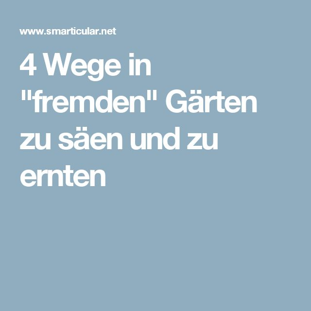 """4 Wege in """"fremden"""" Gärten zu säen und zu ernten"""