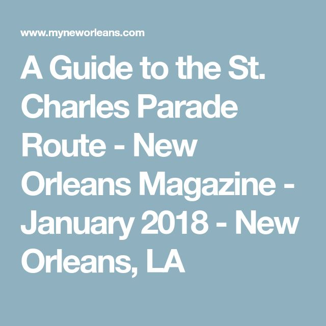 A Guide to the St. Charles Parade Route - New Orleans Magazine - January 2018 - New Orleans, LA