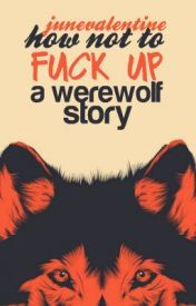 How Not To F*ck Up a Werewolf Story