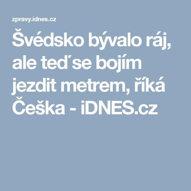 Švédsko bývalo ráj, ale teď se bojím jezdit metrem, říká Češka - iDNES.cz