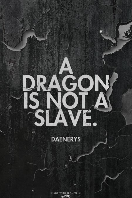 A dragon is not a slave. - Daenerys | View More Game of Thrones Quotes at: www.Spoken.ly/topics.php?p=1&q=gameofthrones