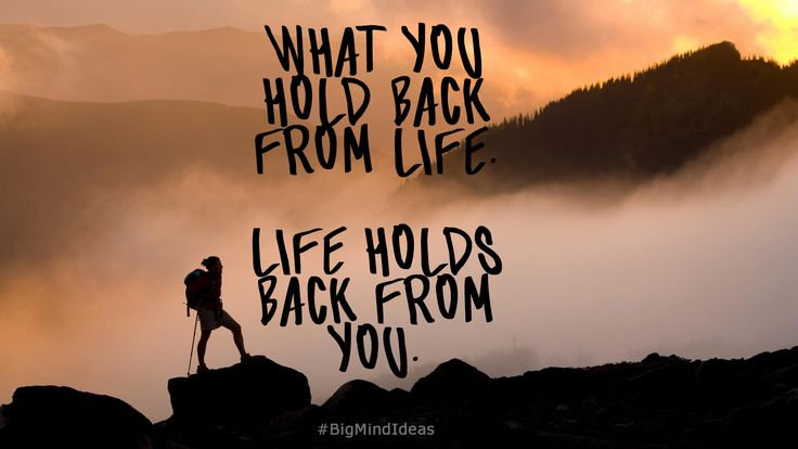 """What you hold back from life, Life holds back from you.""  #Motivation #Inspiration #BigMindIdeas #DontHoldBack #EnjoyLife"