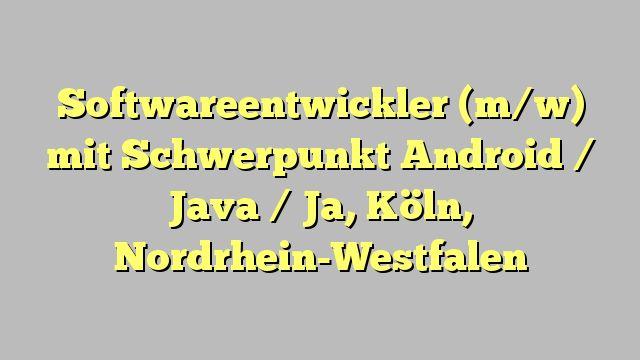 Softwareentwickler (m/w) mit Schwerpunkt Android / Java / Ja, Köln, Nordrhein-Westfalen