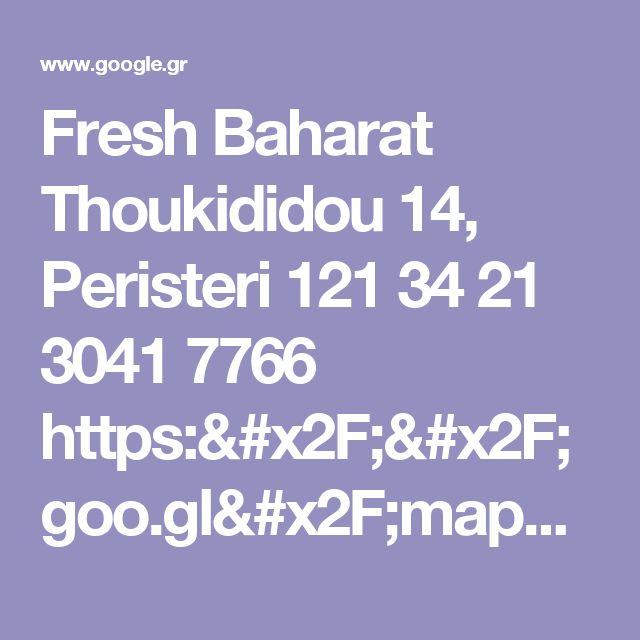 Fresh Baharat Thoukididou 14, Peristeri 121 34 21 3041 7766 https://goo.gl/maps/M9479KU6L6A2 - Google Search