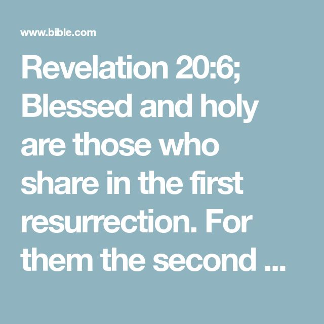 Revelation 20:6; Blessed and holy are those who share in the first resurrection. For them the second death holds no power, but they will be priests of God and of Christ and will reign with him a thousand years.