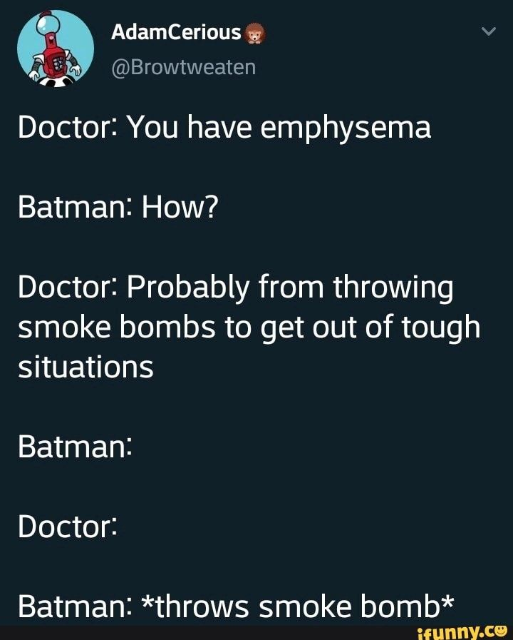 "AdamCerious g 3""?» @Browtweaten Doctor: You have emphysema"