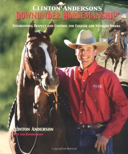 Clinton Anderson's Downunder Horsemanship: Establishing Respect and Control for English and Western Riders, Clinton Anderson; Ami Hendrickson
