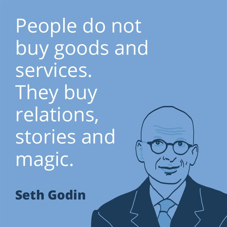 People do not buy goods and services. They buy relations, stories and magic. Seth Godin #marketing #quote