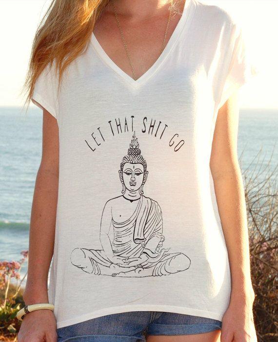 Let That Shit Go Buddha Slouchy Tee // Funny Yoga by Clarafornia Pleeeeeease! Someone buy this for meeeeeeee! <3 Natalie