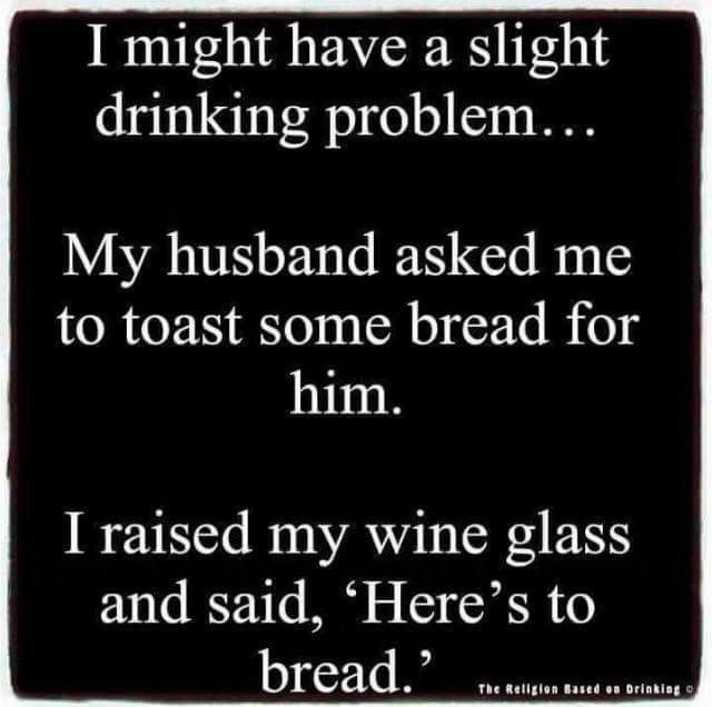 May It Be Toasted Perfectly Every Time Funny Quotes Funny Alcohol Humor