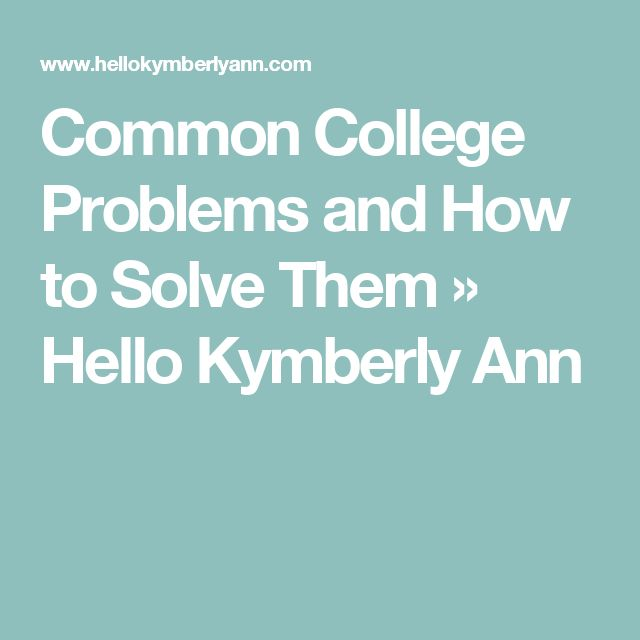 Common College Problems and How to Solve Them » Hello Kymberly Ann