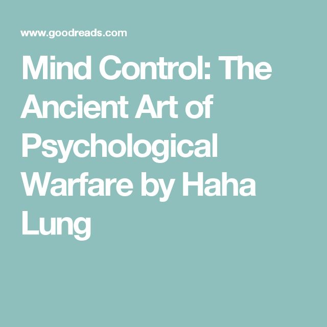 Mind Control: The Ancient Art of Psychological Warfare by Haha Lung