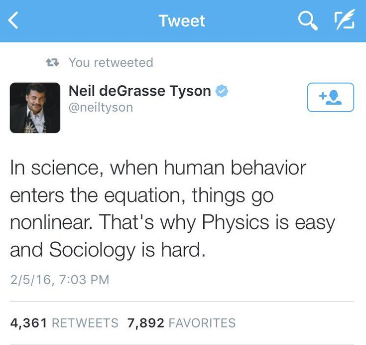 Neil deGrasse Tyson, a brilliant man with whom I beg to differ. Topics like calculus and theoretical physics are exceedingly difficult. The inability to predict human social behavior is just part of the fun!