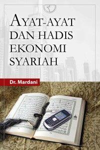 Buku Ayat-Ayat Dan Hadis Ekonomi Syariah Penulis: Dr. Mardani