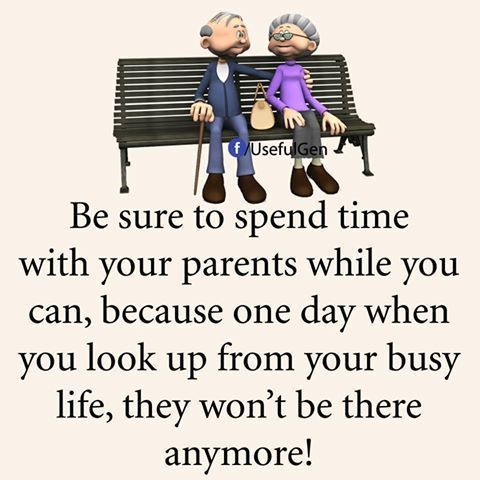 Be Sure To Spend Time With Your Parents People Famil