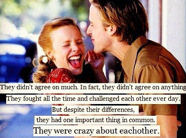 Ah, The Notebook . When I find a man that argues with me and then kisses me straight after I will stay with him forever ❤️