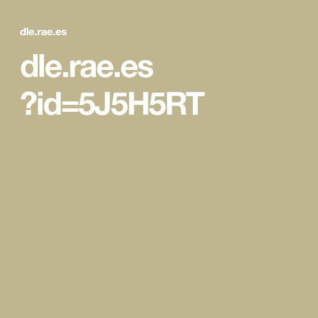 dle.rae.es ?id=5J5H5RT