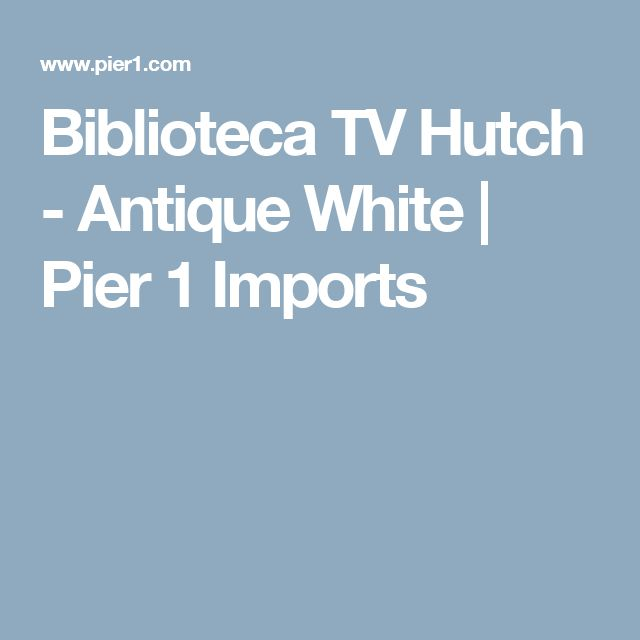 Biblioteca TV Hutch - Antique White | Pier 1 Imports