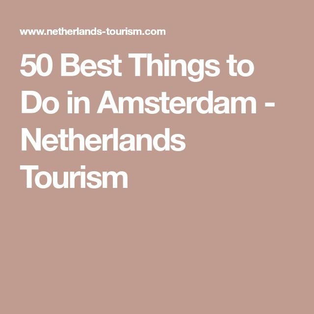 50 Best Things to Do in Amsterdam - Netherlands Tourism