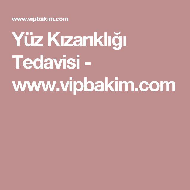 Yüz Kızarıklığı Tedavisi - www.vipbakim.com