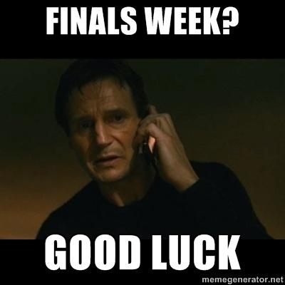 Finals week memes | Finals week? Good Luck - liam neeson taken | Meme Generator