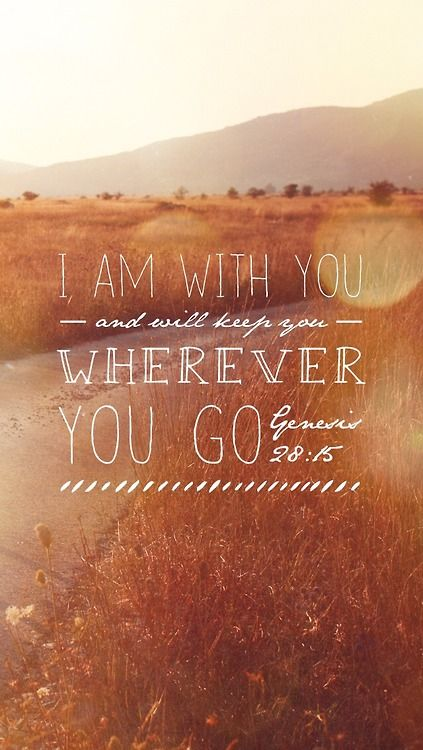 Genesis 28:15 - I am with you and will watch over you wherever you go, and I…