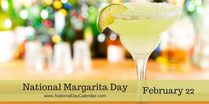 February 22, 2016 – NATIONAL MARGARITA DAY – NATIONAL COOK A SWEET POTATO DAY