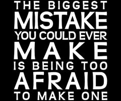 Don't be afraid of making mistakes...