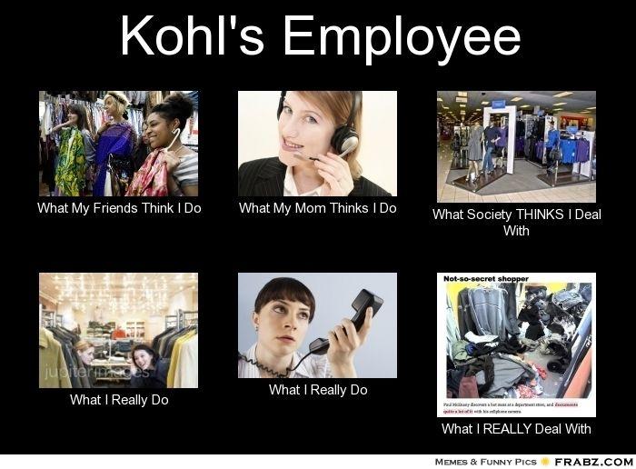 Kohl S Funny Memes : Kohl s memes employee what my friends think i do