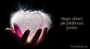 Magie vibrací: jak přitáhnout peníze   ProNáladu.cz