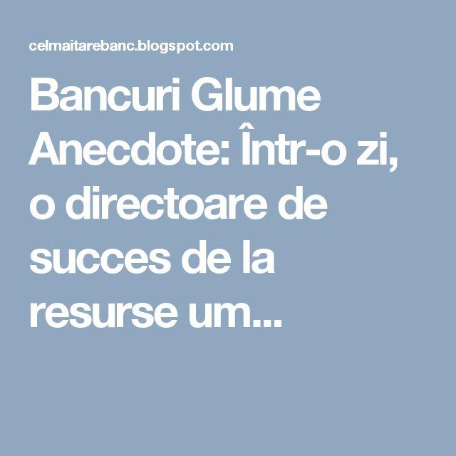 Bancuri Glume Anecdote: Într-o zi, o directoare de succes de la resurse um...