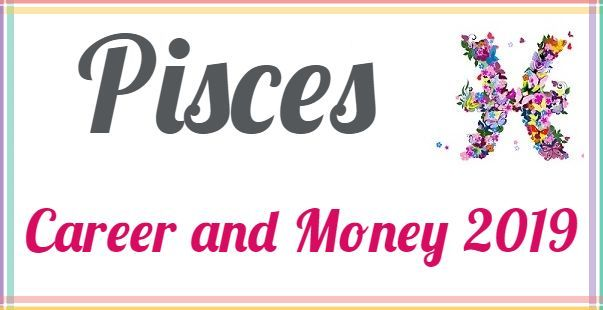 Horoscope Forecast 2019 Monthly Horoscope 2019 Pisces Career And