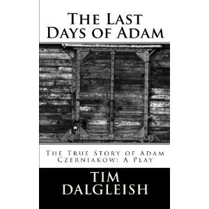 #Book Review of #TheLastDaysofAdam from #ReadersFavorite - https://readersfavorite.com/book-review/the-last-days-of-adam  Reviewed by Randy B. Lichtman for Readers' Favorite  The Last Days of Adam by Tim Dalgleish takes place during the Holocaust, and not only demonstrates the role of Adam Czerniakow as helping the Jewish population of Poland in his role as Chairman of the Judenrat, but effectively follows the terrible decline of Poland and Europe during WWII and the very ...