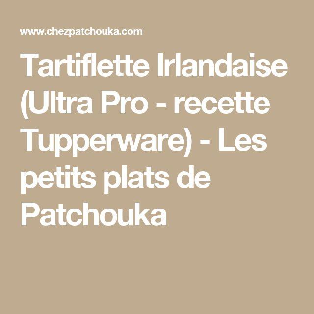 Tartiflette Irlandaise (Ultra Pro - recette Tupperware) - Les petits plats de Patchouka