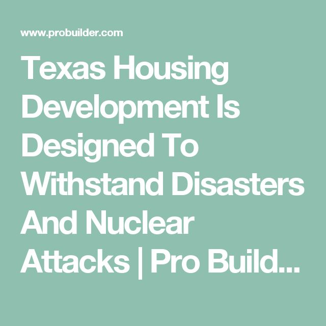 Texas Housing Development Is Designed To Withstand Disasters And Nuclear Attacks | Pro Builder