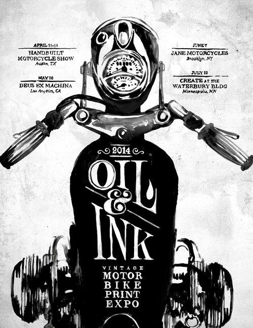 Oil&Ink Expo 2014 Schedule: -April 11+12 Handbuilt Motorcycle Show~Austin TX  -May 16 Deus Ex Machina USA~Los Angeles   -June 7 Jane Motorcycles~Brooklyn  -July 10 Create at the Waterbury Bldg~Minneapolis  Oil&Ink Motorbike Print Expo  ©matylda mcilvenny