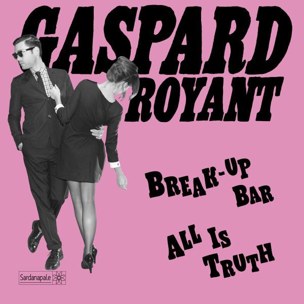 Gaspard Royant :Break-Up Bar / All Is Truth - Single     Single : All the Cool in You Is Me / This Year Belongs to You     Chez : Sardanapele Records  Genre : Pop Rock