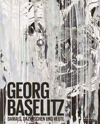 Buch, Kultur und Lifestyle- Helga König Kunst : Rezension- Georg Baselitz- Damals, Dazwischen und ...