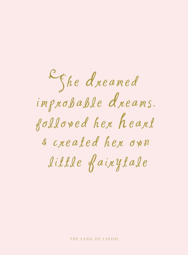 She dreamed impossible dreams, followed her heart and created her own little fairytale.