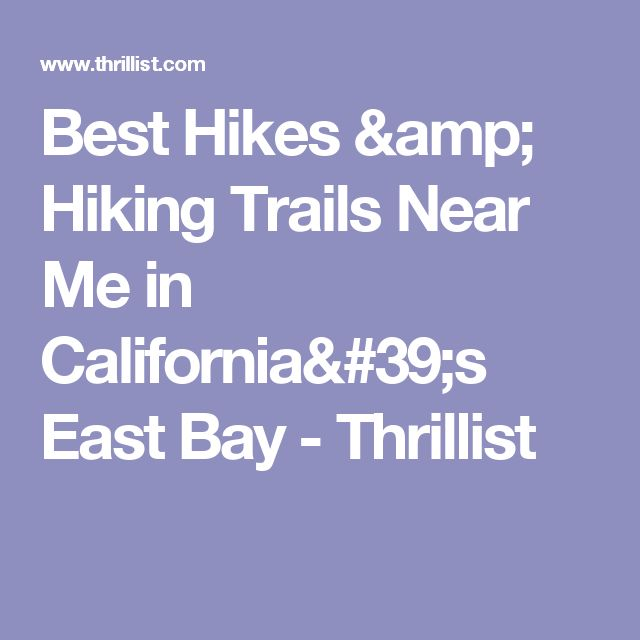 Best Hikes & Hiking Trails Near Me in California's East Bay - Thrillist