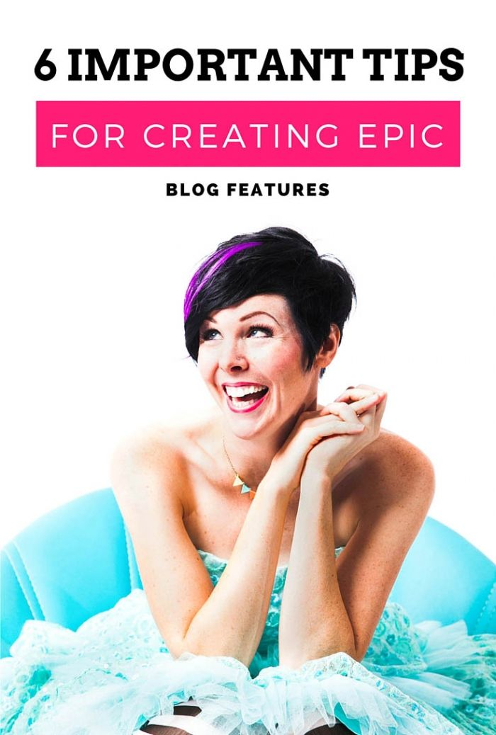 6 Important tips for creating epic blog features | These tips and tricks will help you improve your blog design and website in no time!