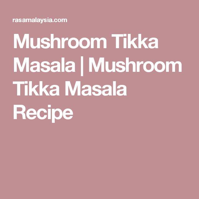 Mushroom Tikka Masala   Mushroom Tikka Masala Recipe