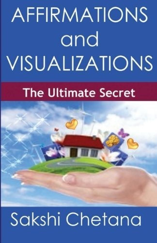 Affirmations and Visualizations: The Ultimate Secret by Sakshi Chetana, http://www.amazon.com/dp/9382123156/ref=cm_sw_r_pi_dp_VqNxqb0MDSSDS
