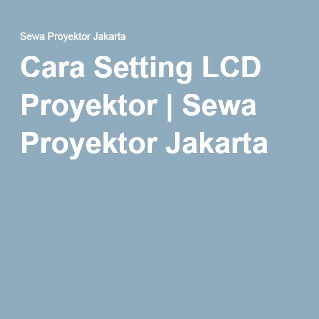 Cara Setting LCD Proyektor | Sewa Proyektor Jakarta