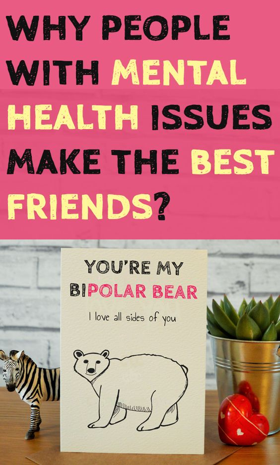 Why People With Mental Health Issues Make The Best Friends Mental